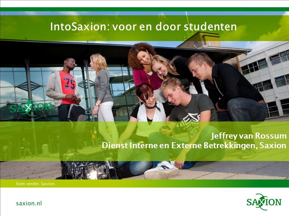 IntoSaxion: voor en door studenten Jeffrey van Rossum Dienst Interne en Externe Betrekkingen, Saxion