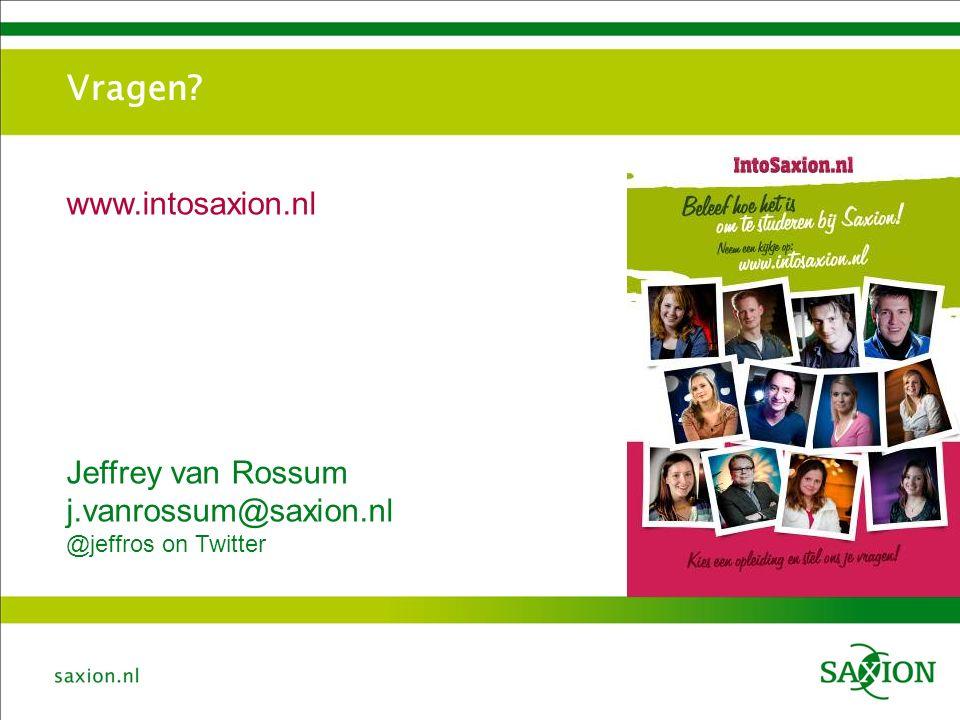 Vragen? www.intosaxion.nl Jeffrey van Rossum j.vanrossum@saxion.nl @jeffros on Twitter