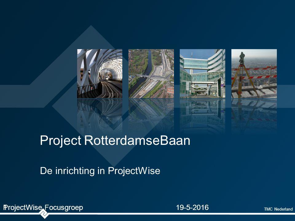 TMC Nederland Project RotterdamseBaan De inrichting in ProjectWise ProjectWise Focusgroep119-5-2016