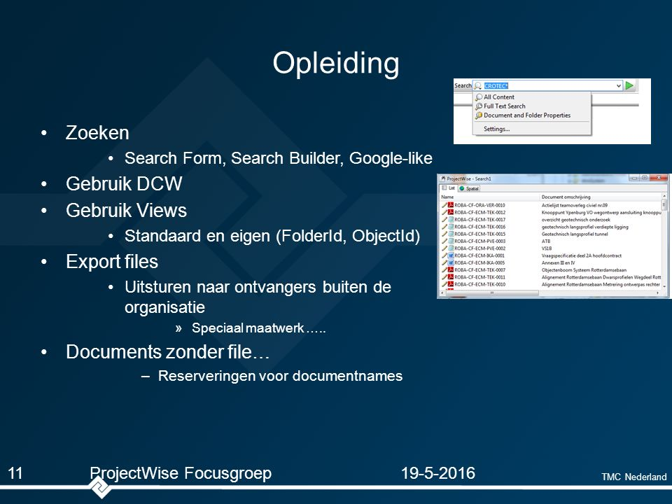TMC Nederland Opleiding Zoeken Search Form, Search Builder, Google-like Gebruik DCW Gebruik Views Standaard en eigen (FolderId, ObjectId) Export files