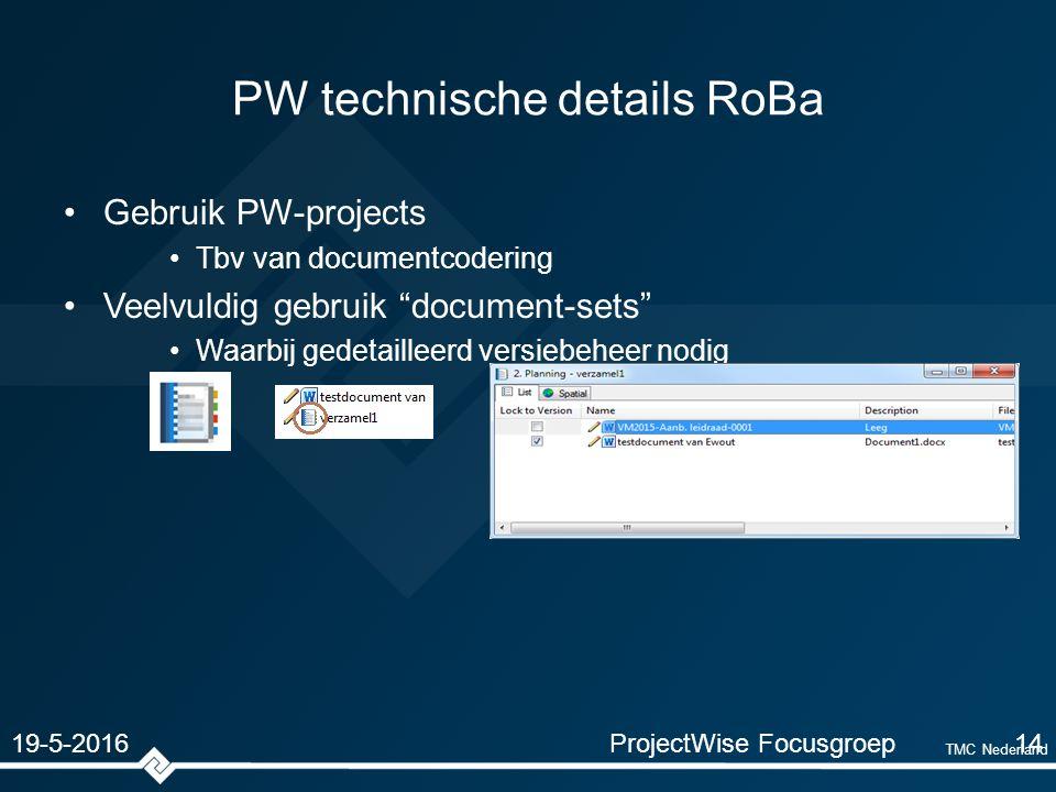 PW technische details RoBa Gebruik PW-projects Tbv van documentcodering Veelvuldig gebruik document-sets Waarbij gedetailleerd versiebeheer nodig ProjectWise Focusgroep14 19-5-2016