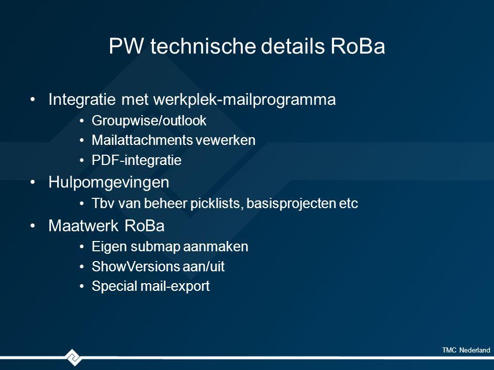TMC Nederland PW technische details RoBa Integratie met werkplek-mailprogramma Groupwise/outlook Mailattachments vewerken PDF-integratie Hulpomgevingen Tbv van beheer picklists, basisprojecten etc Maatwerk RoBa Eigen submap aanmaken ShowVersions aan/uit Special mail-export