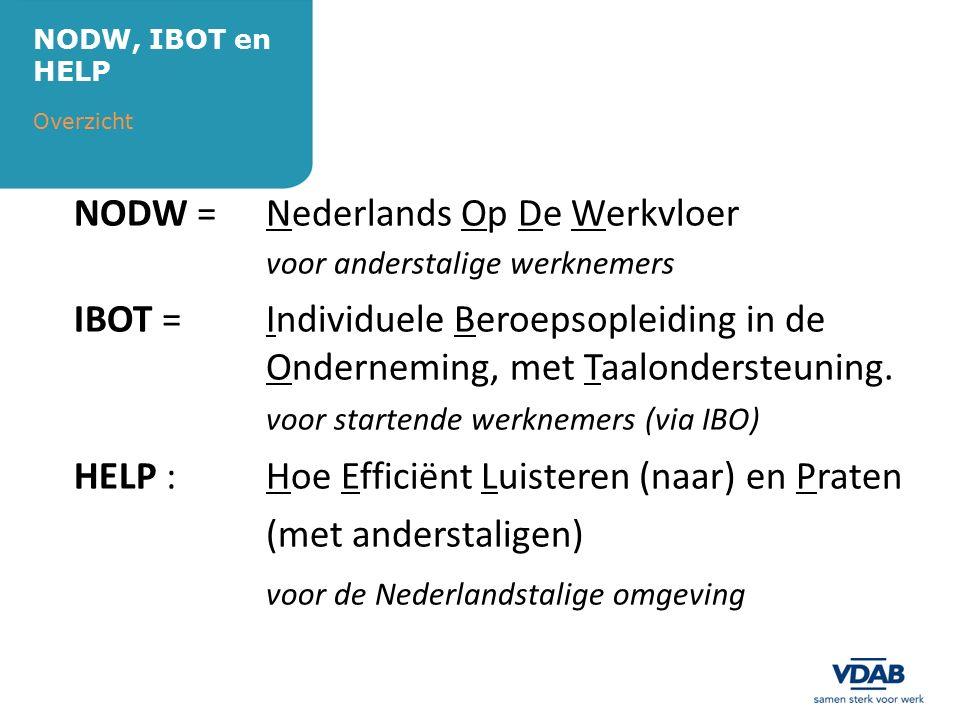 NODW = Nederlands Op De Werkvloer voor anderstalige werknemers IBOT = Individuele Beroepsopleiding in de Onderneming, met Taalondersteuning. voor star