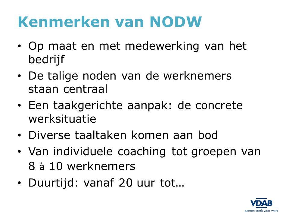 Kenmerken van NODW Op maat en met medewerking van het bedrijf De talige noden van de werknemers staan centraal Een taakgerichte aanpak: de concrete we