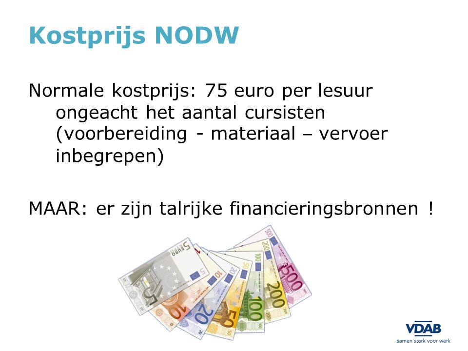 Kostprijs NODW Normale kostprijs: 75 euro per lesuur ongeacht het aantal cursisten (voorbereiding - materiaal – vervoer inbegrepen) MAAR: er zijn talr