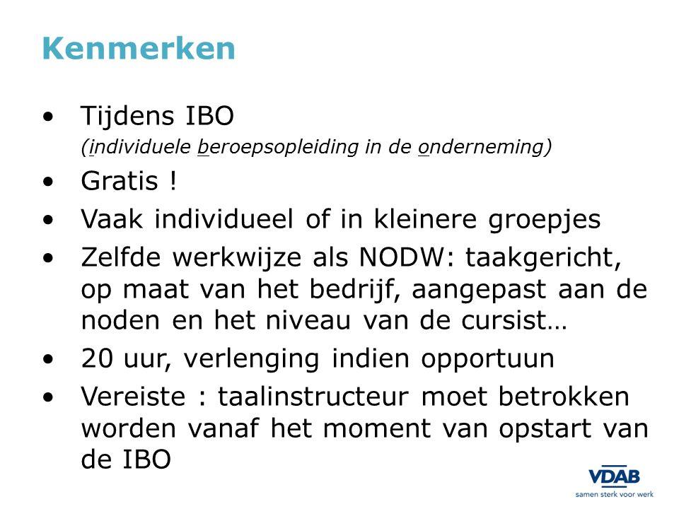 Kenmerken Tijdens IBO (individuele beroepsopleiding in de onderneming) Gratis ! Vaak individueel of in kleinere groepjes Zelfde werkwijze als NODW: ta