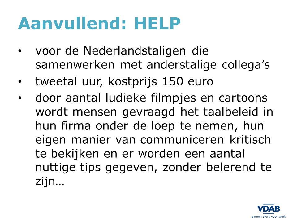 Aanvullend: HELP voor de Nederlandstaligen die samenwerken met anderstalige collega's tweetal uur, kostprijs 150 euro door aantal ludieke filmpjes en