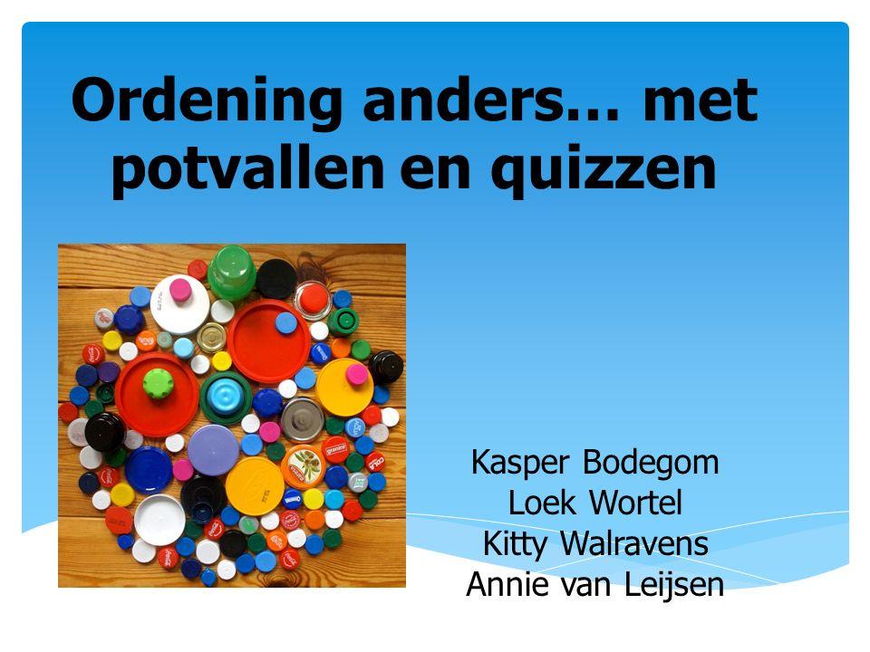 Ordening anders… met potvallen en quizzen Kasper Bodegom Loek Wortel Kitty Walravens Annie van Leijsen