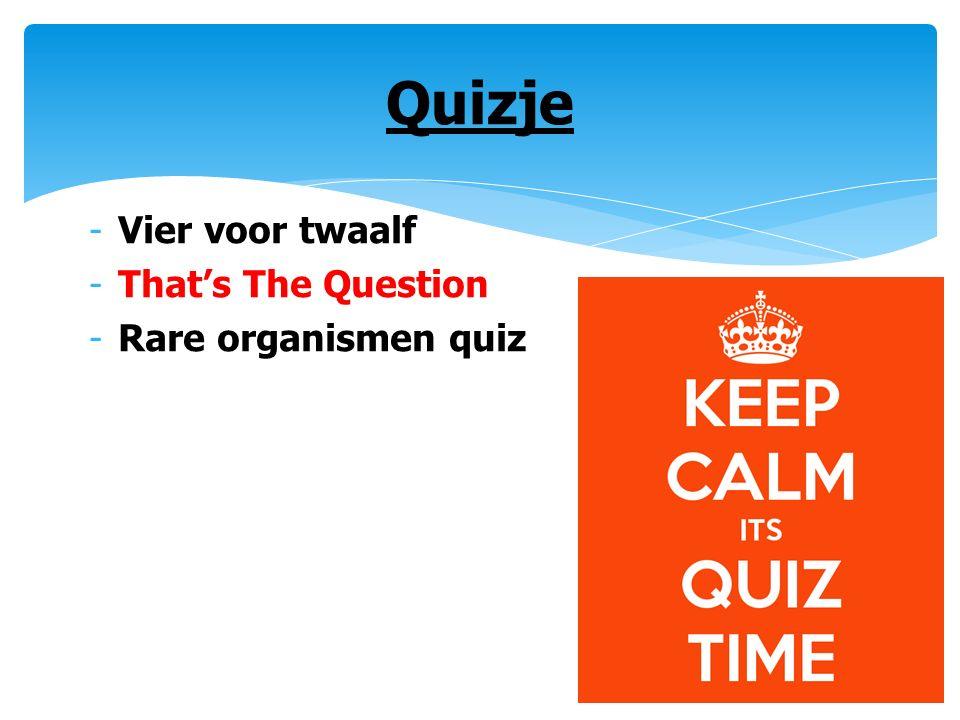 -Vier voor twaalf -That's The Question -Rare organismen quiz Quizje