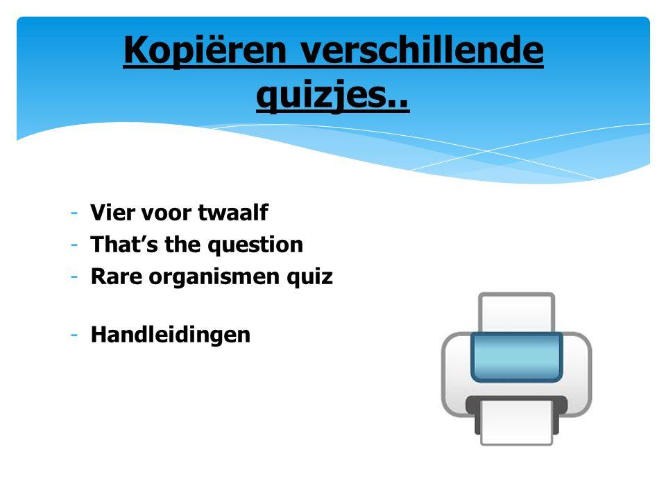 -Vier voor twaalf -That's the question -Rare organismen quiz -Handleidingen Kopiëren verschillende quizjes..