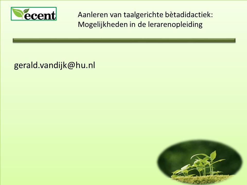 Aanleren van taalgerichte bètadidactiek: Mogelijkheden in de lerarenopleiding gerald.vandijk@hu.nl