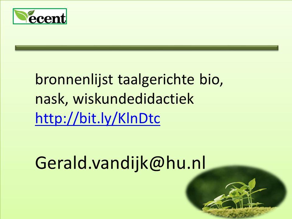 bronnenlijst taalgerichte bio, nask, wiskundedidactiek http://bit.ly/KlnDtc Gerald.vandijk@hu.nl http://bit.ly/KlnDtc