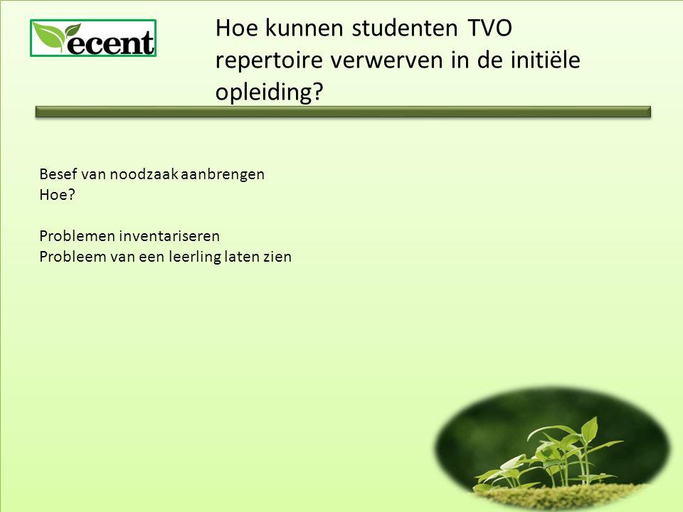 Hoe kunnen studenten TVO repertoire verwerven in de initiële opleiding.