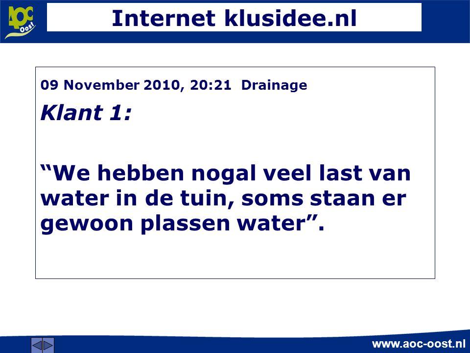 www.aoc-oost.nl Internet klusidee.nl 09 November 2010, 20:21 Drainage Klant 1: We hebben nogal veel last van water in de tuin, soms staan er gewoon plassen water .