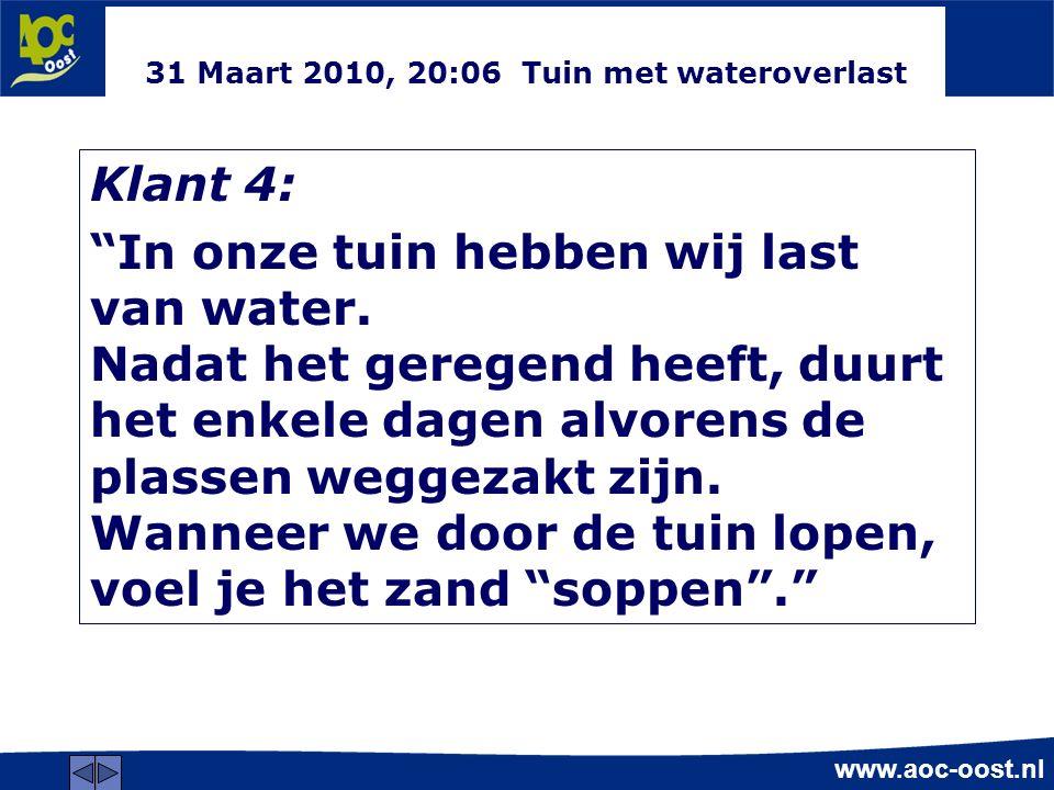 www.aoc-oost.nl 31 Maart 2010, 20:06 Tuin met wateroverlast Klant 4: In onze tuin hebben wij last van water.
