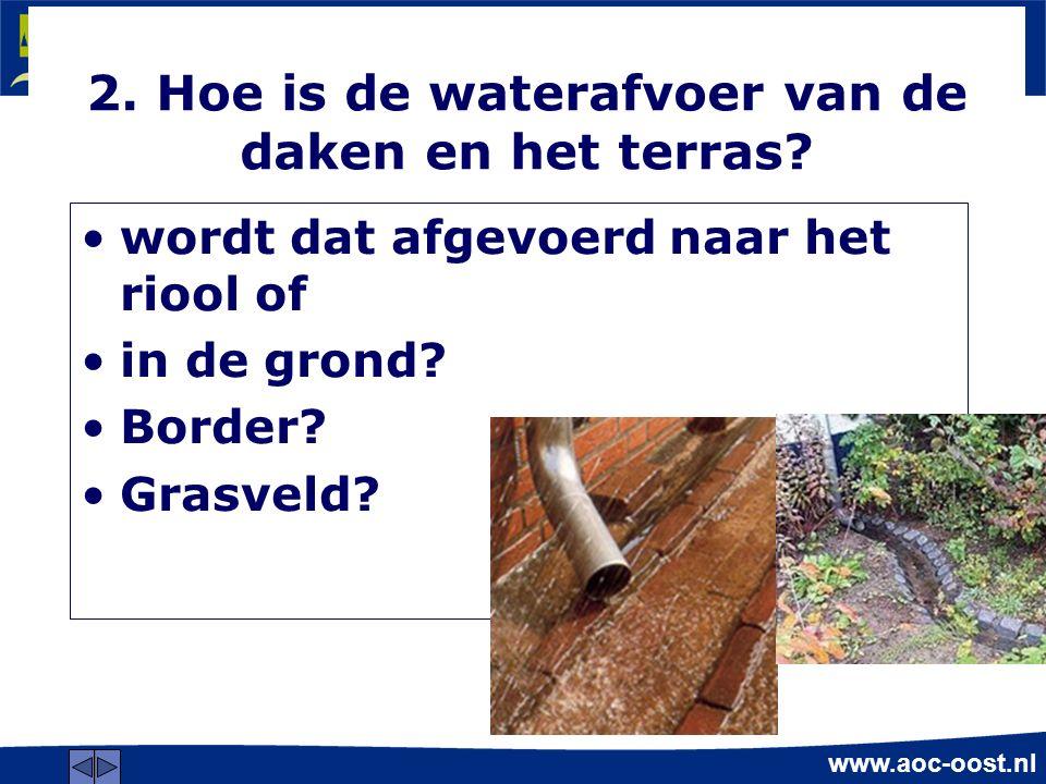 www.aoc-oost.nl 2. Hoe is de waterafvoer van de daken en het terras.