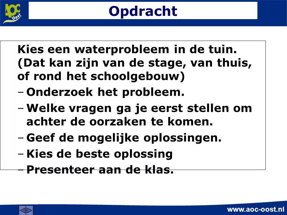 www.aoc-oost.nl Opdracht Kies een waterprobleem in de tuin.