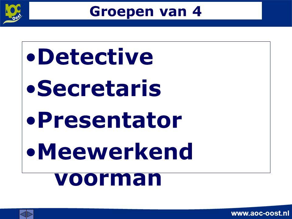 www.aoc-oost.nl Groepen van 4 Detective Secretaris Presentator Meewerkend voorman »(Uitleg)