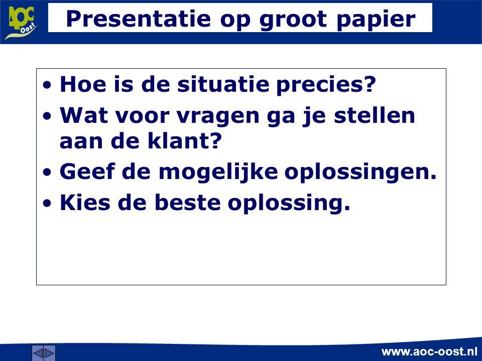 www.aoc-oost.nl Presentatie op groot papier Hoe is de situatie precies.