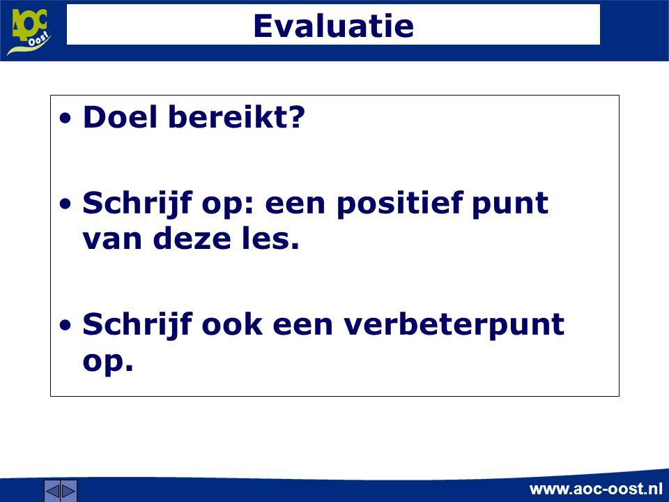 www.aoc-oost.nl Evaluatie Doel bereikt. Schrijf op: een positief punt van deze les.