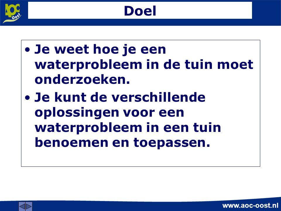 www.aoc-oost.nl Doel Je weet hoe je een waterprobleem in de tuin moet onderzoeken.
