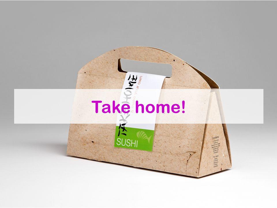 Take home!