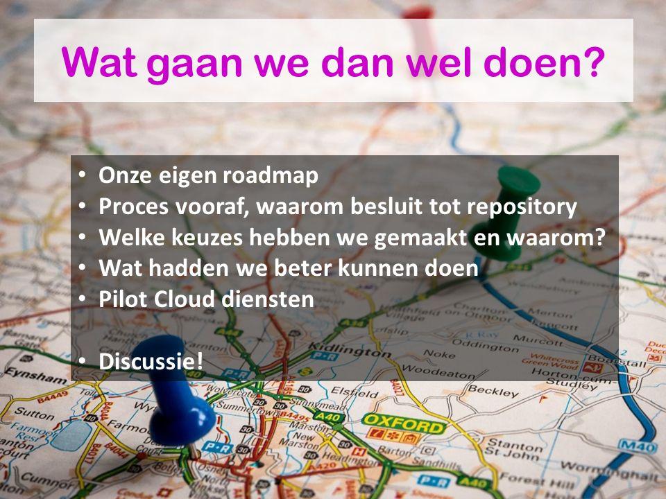 Wat gaan we dan wel doen? Onze eigen roadmap Proces vooraf, waarom besluit tot repository Welke keuzes hebben we gemaakt en waarom? Wat hadden we bete