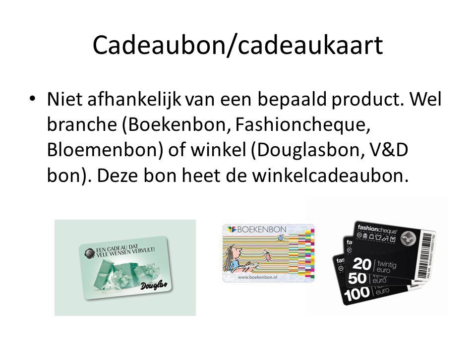 Cadeaubon/cadeaukaart Niet afhankelijk van een bepaald product. Wel branche (Boekenbon, Fashioncheque, Bloemenbon) of winkel (Douglasbon, V&D bon). De