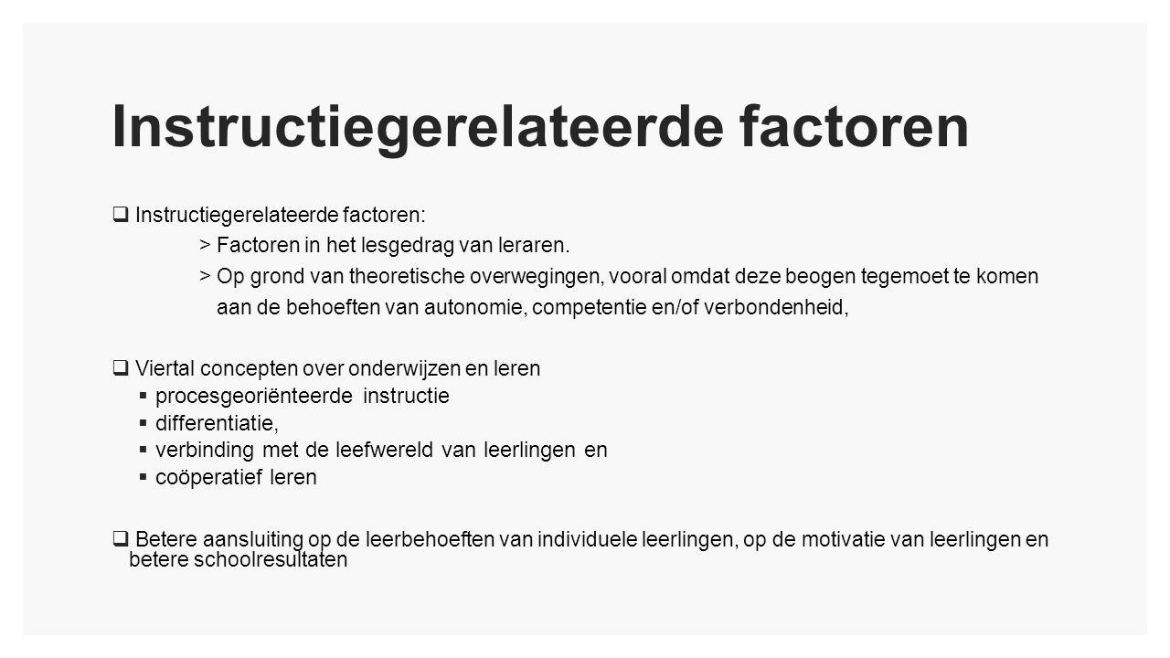 Instructiegerelateerde factoren  Instructiegerelateerde factoren: > Factoren in het lesgedrag van leraren.