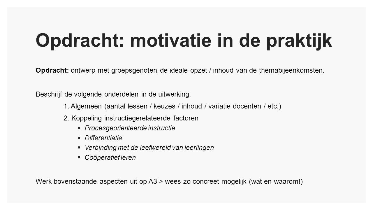 Opdracht: motivatie in de praktijk Opdracht: ontwerp met groepsgenoten de ideale opzet / inhoud van de themabijeenkomsten.