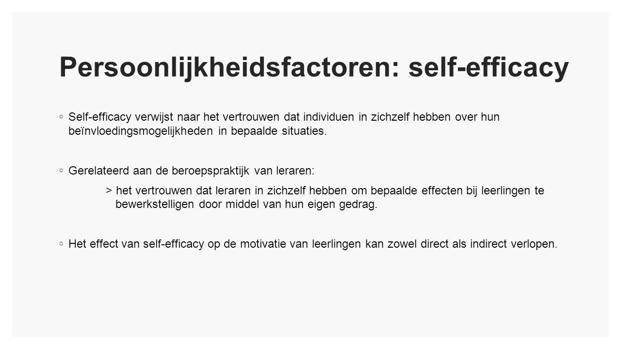 Persoonlijkheidsfactoren: self-efficacy ◦ Self-efficacy verwijst naar het vertrouwen dat individuen in zichzelf hebben over hun beïnvloedingsmogelijkheden in bepaalde situaties.