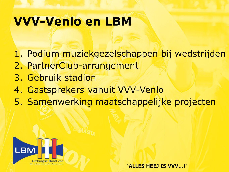 VVV-Venlo en LBM 1.Podium muziekgezelschappen bij wedstrijden 2.PartnerClub-arrangement 3.Gebruik stadion 4.Gastsprekers vanuit VVV-Venlo 5.Samenwerking maatschappelijke projecten