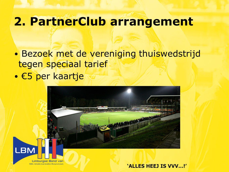 2. PartnerClub arrangement Bezoek met de vereniging thuiswedstrijd tegen speciaal tarief €5 per kaartje