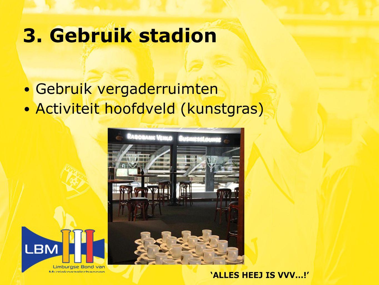 3. Gebruik stadion Gebruik vergaderruimten Activiteit hoofdveld (kunstgras)