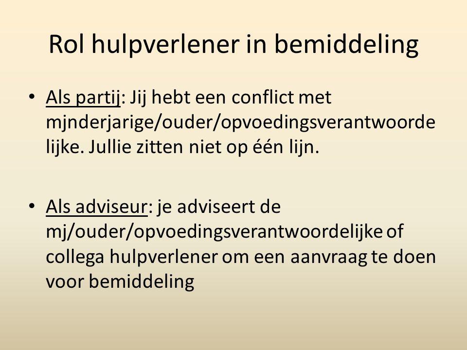 Rol hulpverlener in bemiddeling Als partij: Jij hebt een conflict met mjnderjarige/ouder/opvoedingsverantwoorde lijke.