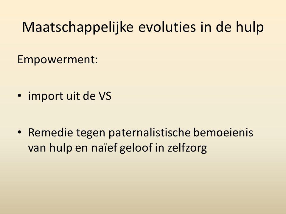 Maatschappelijke evoluties in de hulp Empowerment: import uit de VS Remedie tegen paternalistische bemoeienis van hulp en naïef geloof in zelfzorg