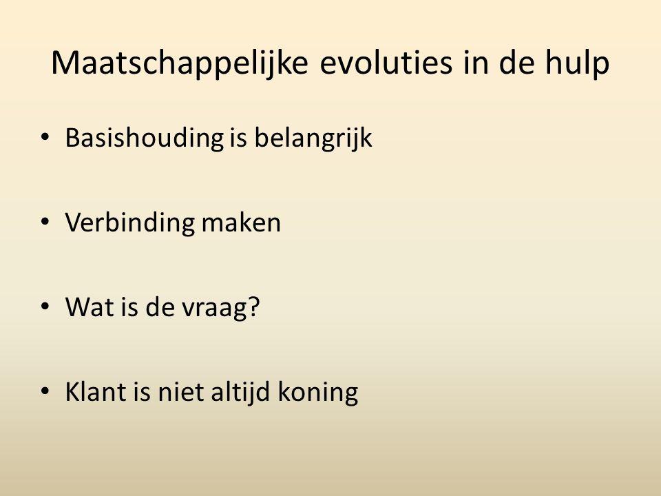 Maatschappelijke evoluties in de hulp Basishouding is belangrijk Verbinding maken Wat is de vraag.