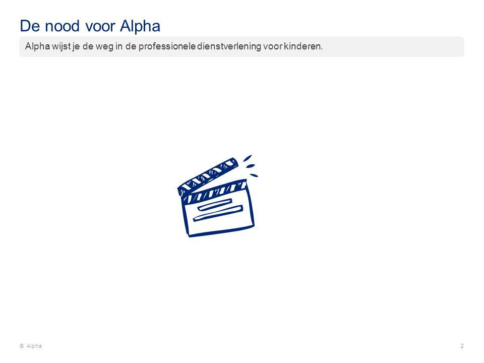 De nood voor Alpha © Alpha2 Alpha wijst je de weg in de professionele dienstverlening voor kinderen.