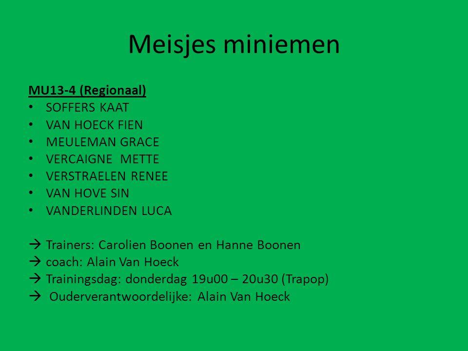 Meisjes miniemen MU13-4 (Regionaal) SOFFERS KAAT VAN HOECK FIEN MEULEMAN GRACE VERCAIGNE METTE VERSTRAELEN RENEE VAN HOVE SIN VANDERLINDEN LUCA  Trainers: Carolien Boonen en Hanne Boonen  coach: Alain Van Hoeck  Trainingsdag: donderdag 19u00 – 20u30 (Trapop)  Ouderverantwoordelijke: Alain Van Hoeck