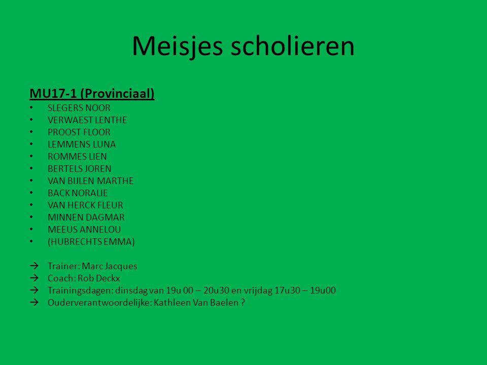 Meisjes scholieren MU17-1 (Provinciaal) SLEGERS NOOR VERWAEST LENTHE PROOST FLOOR LEMMENS LUNA ROMMES LIEN BERTELS JOREN VAN BIJLEN MARTHE BACK NORALIE VAN HERCK FLEUR MINNEN DAGMAR MEEUS ANNELOU (HUBRECHTS EMMA)  Trainer: Marc Jacques  Coach: Rob Deckx  Trainingsdagen: dinsdag van 19u 00 – 20u30 en vrijdag 17u30 – 19u00  Ouderverantwoordelijke: Kathleen Van Baelen