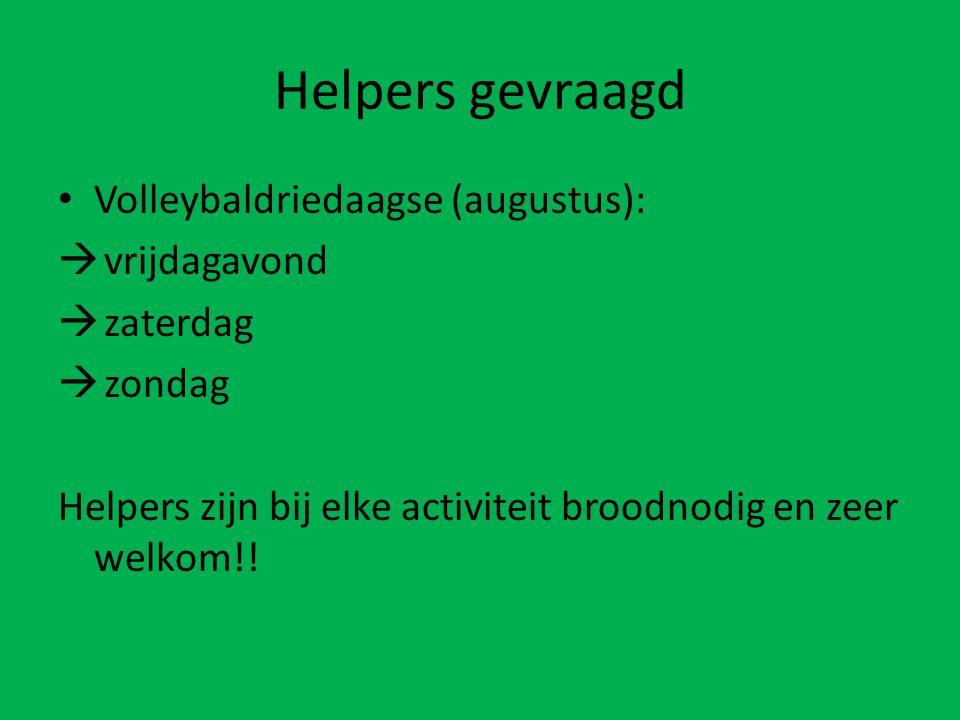 Helpers gevraagd Volleybaldriedaagse (augustus):  vrijdagavond  zaterdag  zondag Helpers zijn bij elke activiteit broodnodig en zeer welkom!!