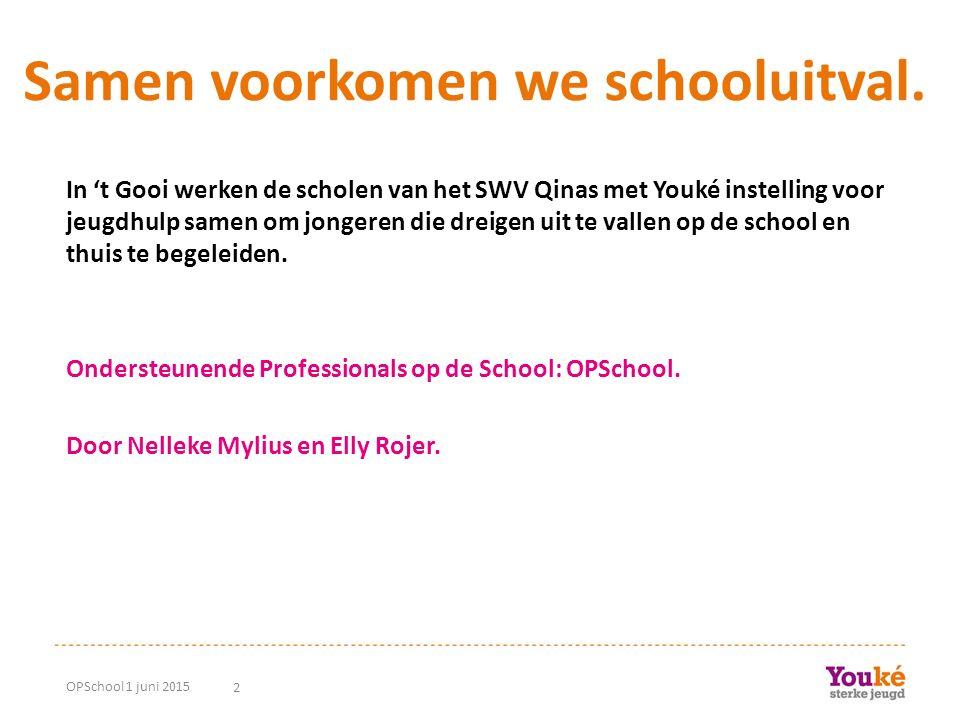 2 Samen voorkomen we schooluitval. OPSchool 1 juni 2015 In 't Gooi werken de scholen van het SWV Qinas met Youké instelling voor jeugdhulp samen om jo
