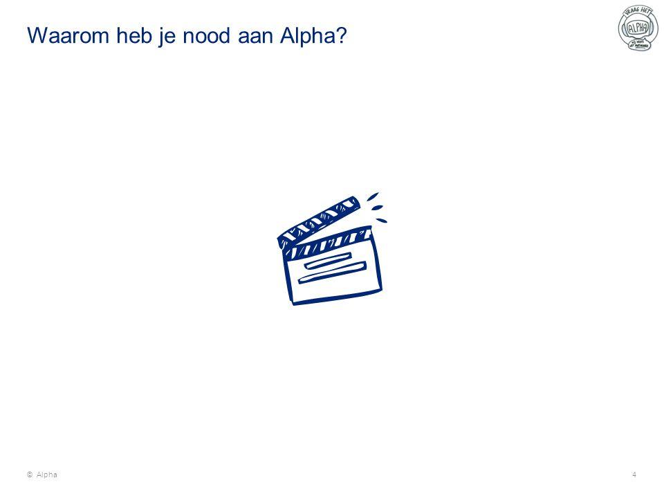 Waarom heb je nood aan Alpha © Alpha4