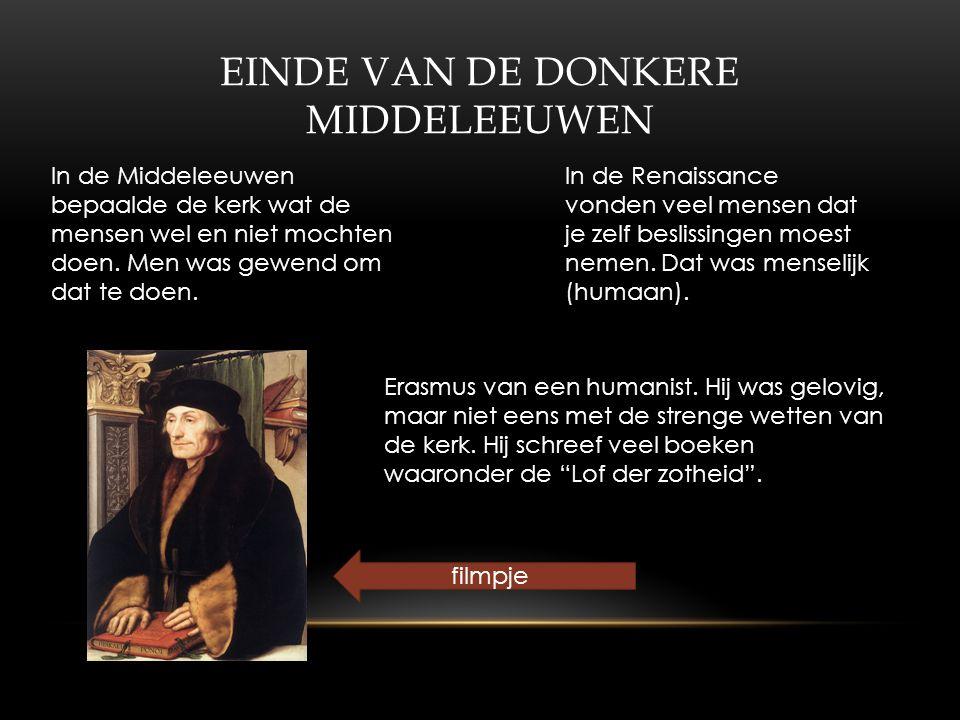EINDE VAN DE DONKERE MIDDELEEUWEN In de Middeleeuwen bepaalde de kerk wat de mensen wel en niet mochten doen.