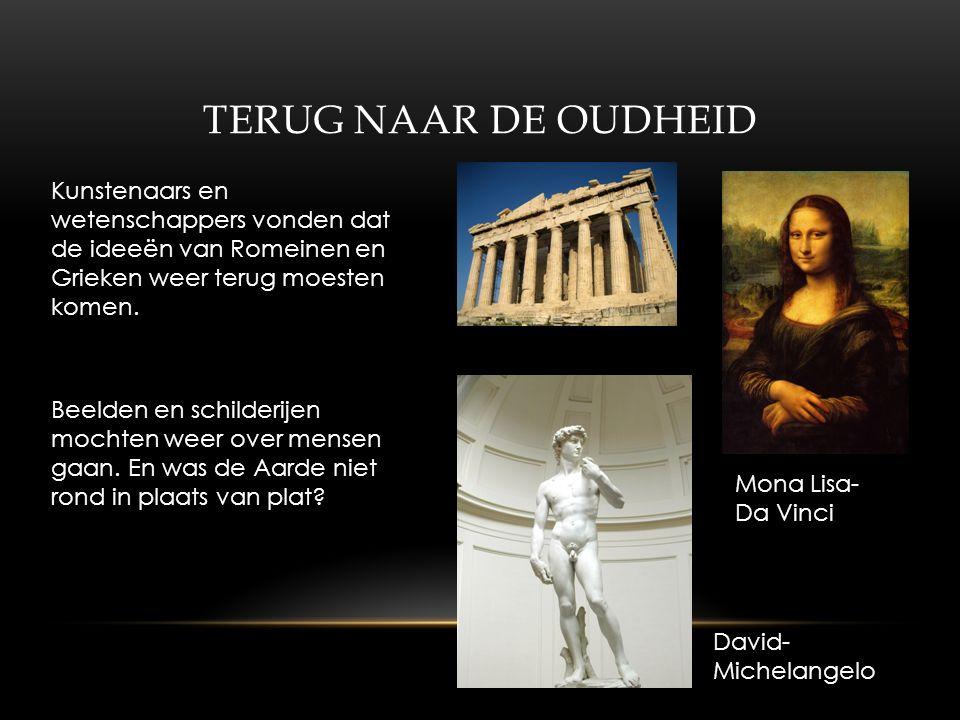 TERUG NAAR DE OUDHEID Kunstenaars en wetenschappers vonden dat de ideeën van Romeinen en Grieken weer terug moesten komen.