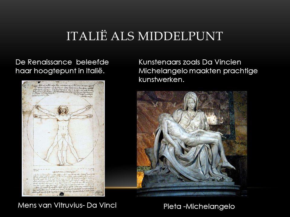 ITALIË ALS MIDDELPUNT De Renaissance beleefde haar hoogtepunt in Italië.