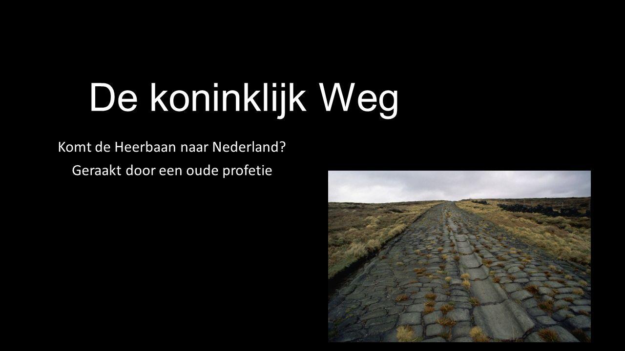 De koninklijk Weg Komt de Heerbaan naar Nederland? Geraakt door een oude profetie