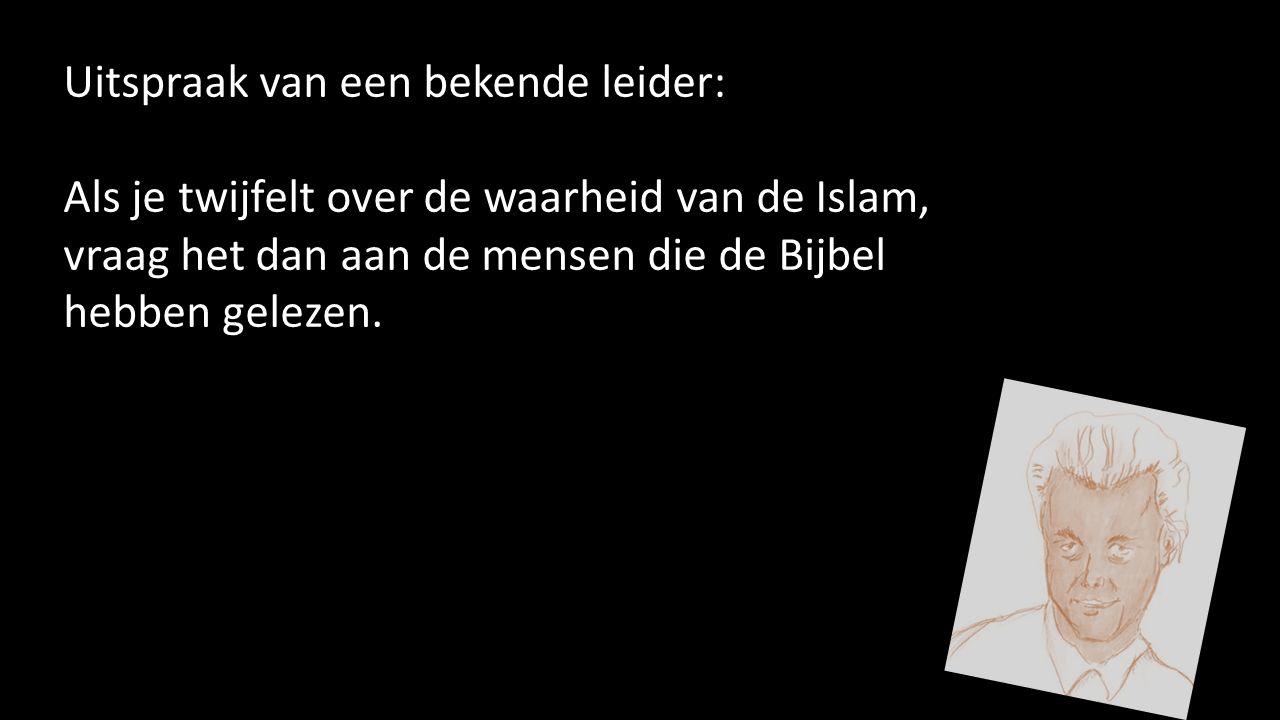Uitspraak van een bekende leider: Als je twijfelt over de waarheid van de Islam, vraag het dan aan de mensen die de Bijbel hebben gelezen.