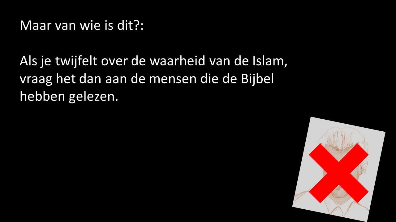 Maar van wie is dit?: Als je twijfelt over de waarheid van de Islam, vraag het dan aan de mensen die de Bijbel hebben gelezen.