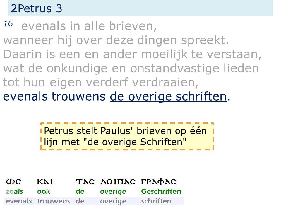 2Petrus 3 16 evenals in alle brieven, wanneer hij over deze dingen spreekt.